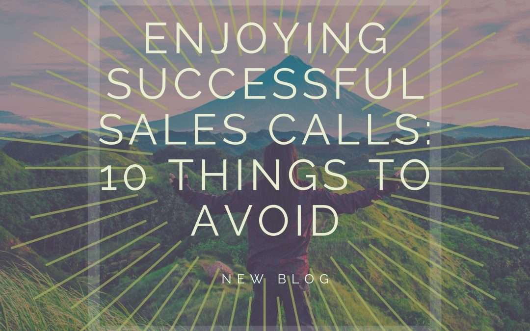 Enjoying Successful Sales Calls: 10 Things to Avoid