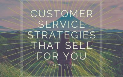 Customer Service Strategies That Sell For You