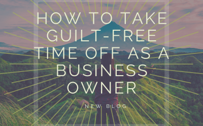 How to Take Guilt-Free Time Off as a Business Owner