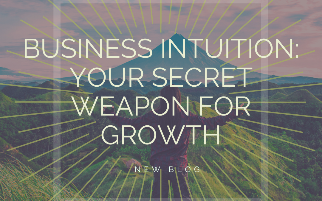 How Can Business Intuition Be Your Secret Weapon For Blissful Growth?