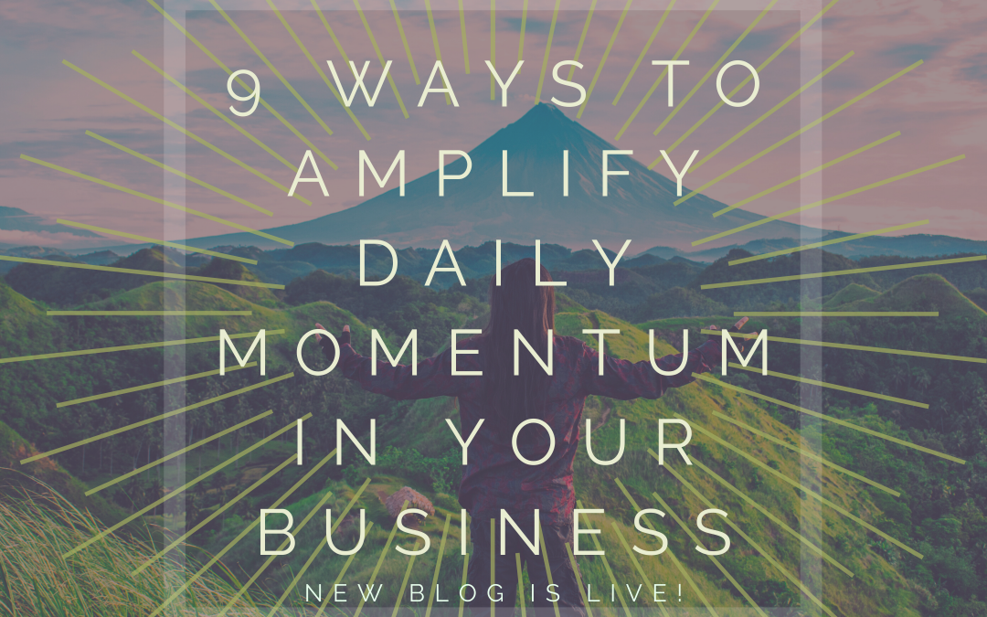 9 Ways to Amplify Daily Momentum in Your Business